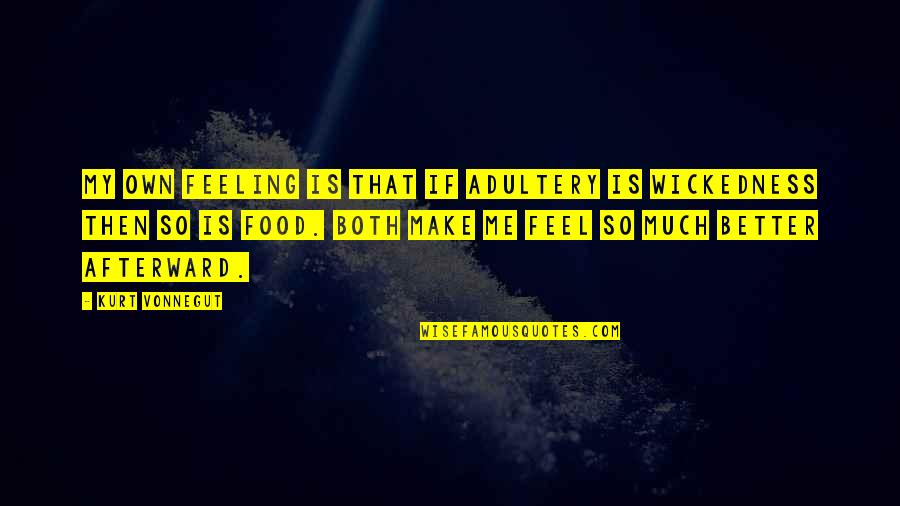 Feeling Much Better Quotes By Kurt Vonnegut: My own feeling is that if adultery is