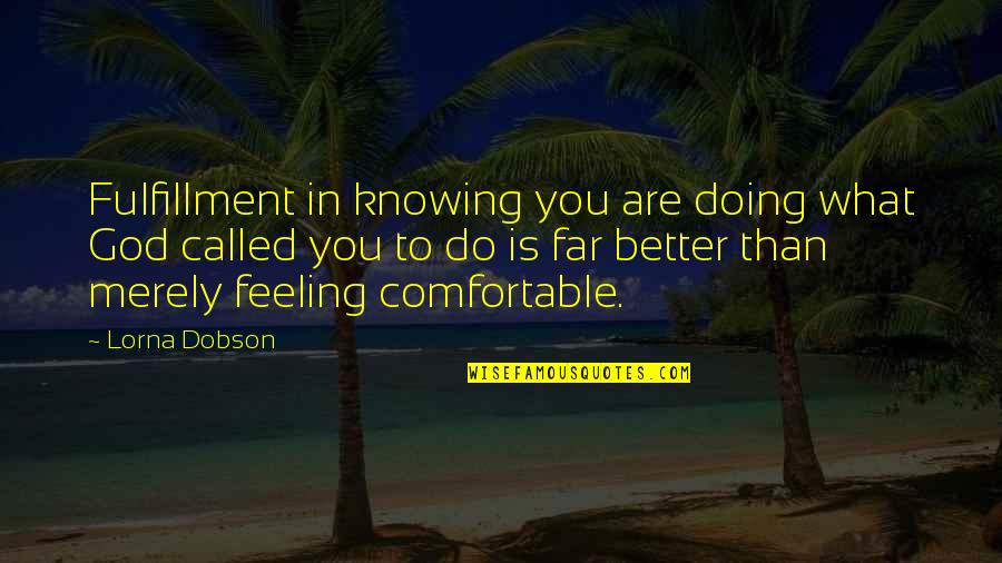 Feeling Much Better Quotes By Lorna Dobson: Fulfillment in knowing you are doing what God