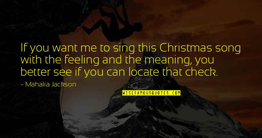 Feeling Much Better Quotes By Mahalia Jackson: If you want me to sing this Christmas