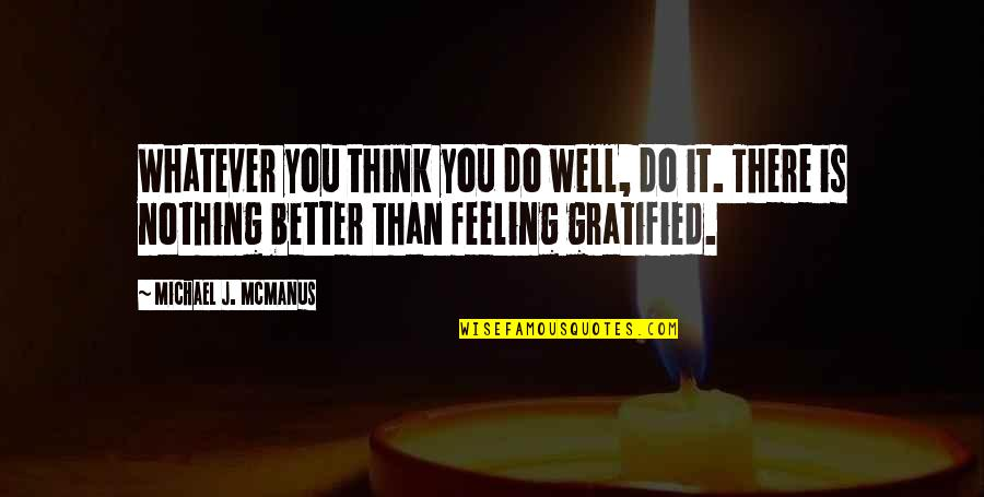Feeling Much Better Quotes By Michael J. McManus: Whatever you think you do well, do it.