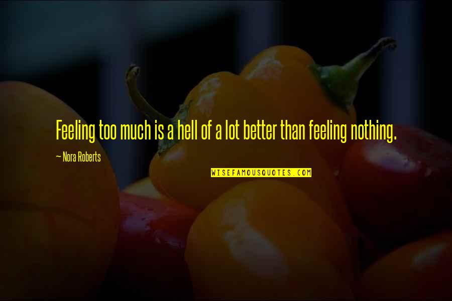 Feeling Much Better Quotes By Nora Roberts: Feeling too much is a hell of a