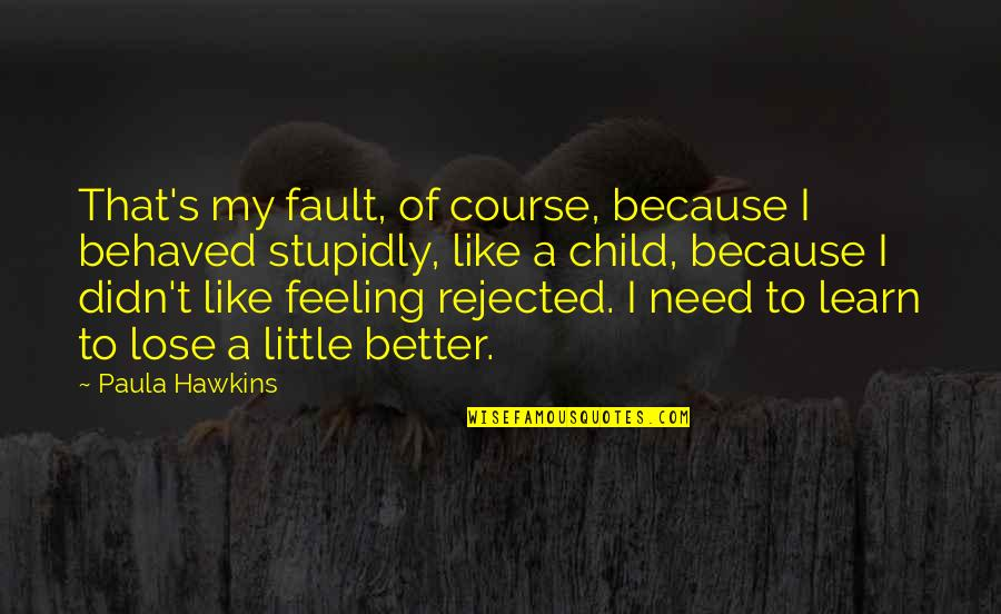Feeling Much Better Quotes By Paula Hawkins: That's my fault, of course, because I behaved