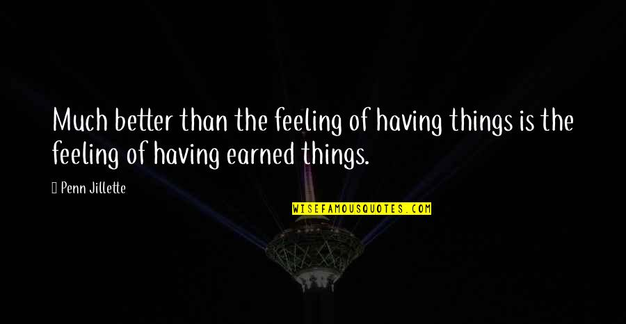 Feeling Much Better Quotes By Penn Jillette: Much better than the feeling of having things