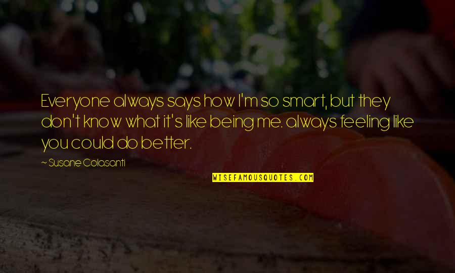Feeling Much Better Quotes By Susane Colasanti: Everyone always says how I'm so smart, but