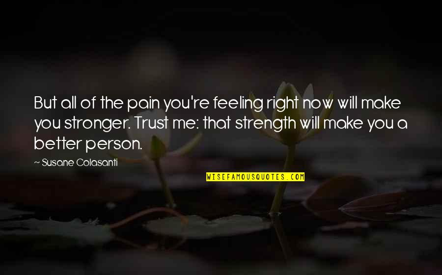 Feeling Much Better Quotes By Susane Colasanti: But all of the pain you're feeling right