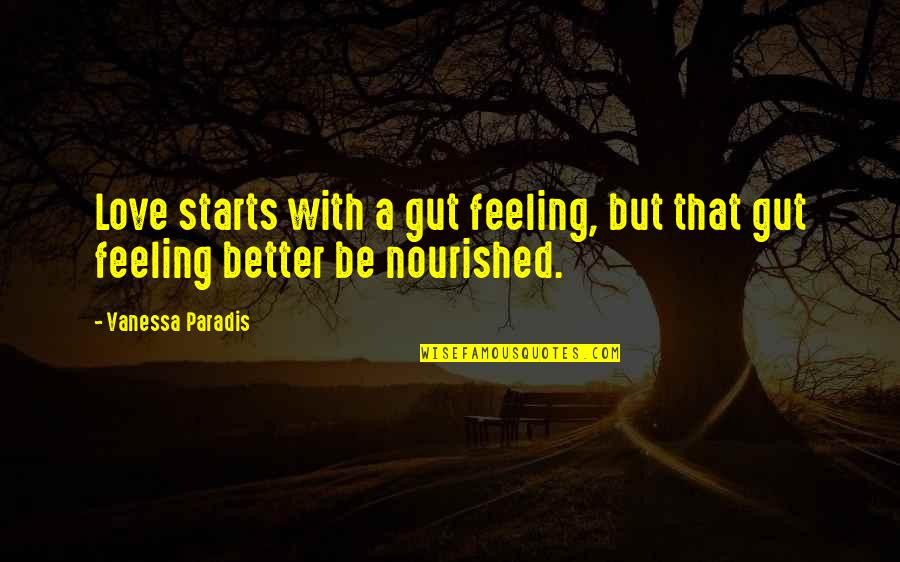 Feeling Much Better Quotes By Vanessa Paradis: Love starts with a gut feeling, but that