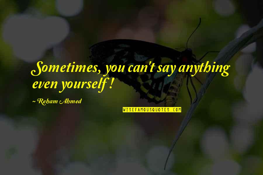 Feeling Mugged Off Quotes By Reham Ahmed: Sometimes, you can't say anything even yourself !
