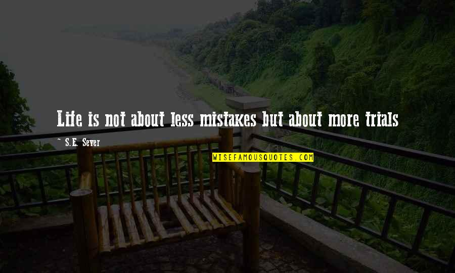 Feeling Mugged Off Quotes By S.E. Sever: Life is not about less mistakes but about