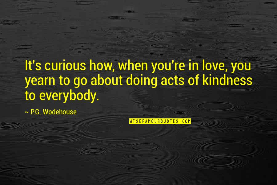 Feeling Neglected By Boyfriend Quotes By P.G. Wodehouse: It's curious how, when you're in love, you