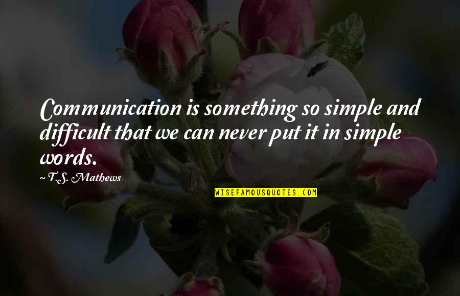 Feeling Neglected By Boyfriend Quotes By T.S. Mathews: Communication is something so simple and difficult that