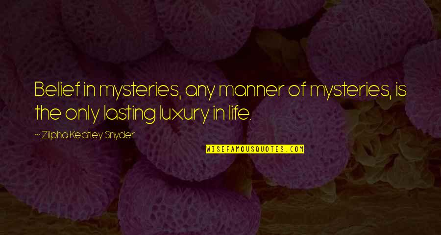 Feeling Neglected By Boyfriend Quotes By Zilpha Keatley Snyder: Belief in mysteries, any manner of mysteries, is