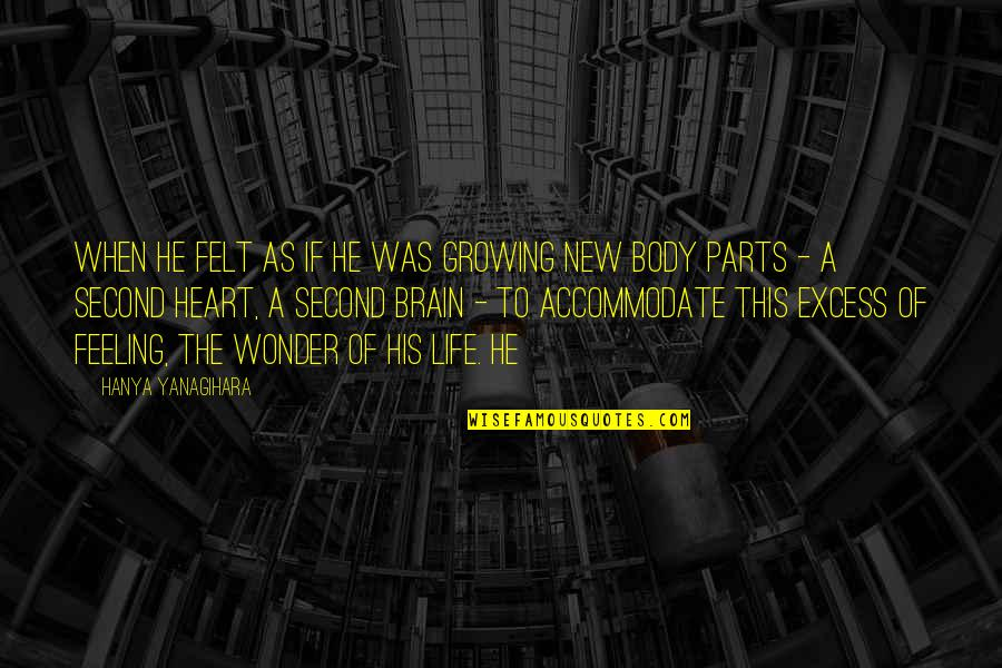 Feeling New Life Quotes By Hanya Yanagihara: When he felt as if he was growing