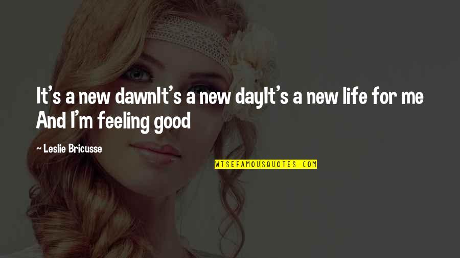 Feeling New Life Quotes By Leslie Bricusse: It's a new dawnIt's a new dayIt's a