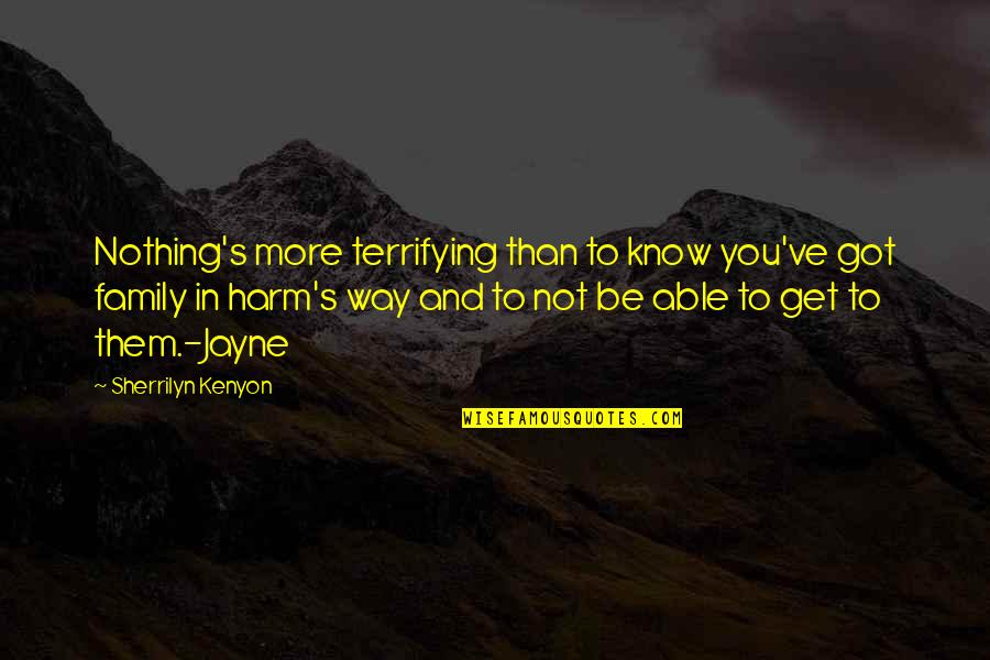 Feeling New Life Quotes By Sherrilyn Kenyon: Nothing's more terrifying than to know you've got