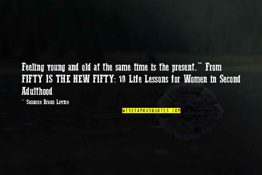Feeling New Life Quotes By Suzanne Braun Levine: Feeling young and old at the same time
