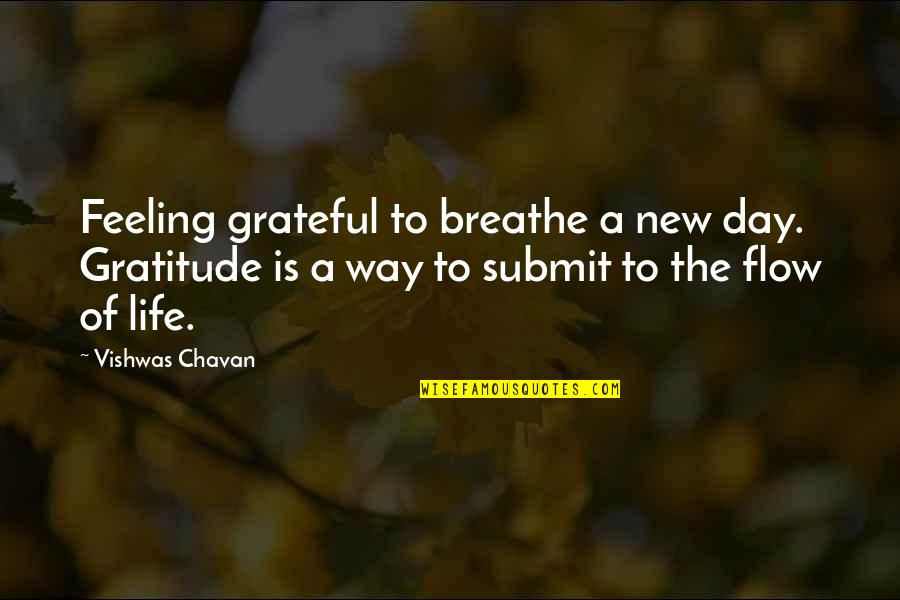 Feeling New Life Quotes By Vishwas Chavan: Feeling grateful to breathe a new day. Gratitude