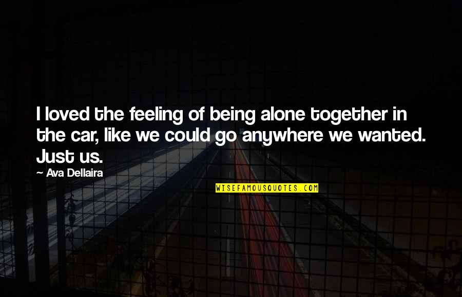 Feeling Of Being Alone Quotes By Ava Dellaira: I loved the feeling of being alone together