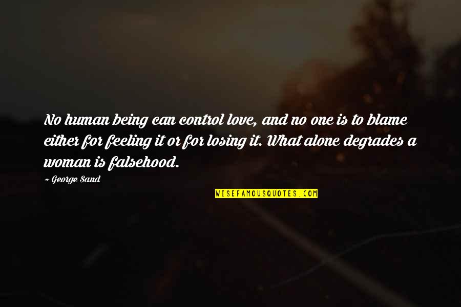 Feeling Of Being Alone Quotes By George Sand: No human being can control love, and no