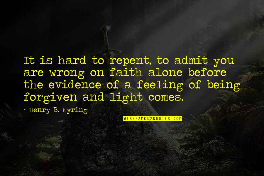 Feeling Of Being Alone Quotes By Henry B. Eyring: It is hard to repent, to admit you