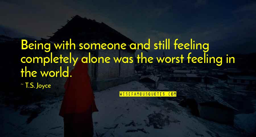 Feeling Of Being Alone Quotes By T.S. Joyce: Being with someone and still feeling completely alone