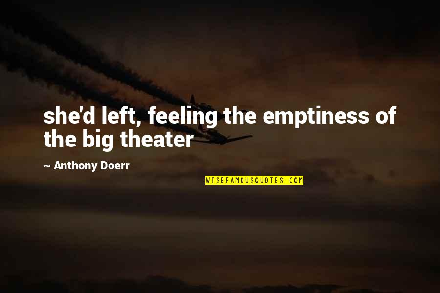 Feeling Of Emptiness Quotes By Anthony Doerr: she'd left, feeling the emptiness of the big