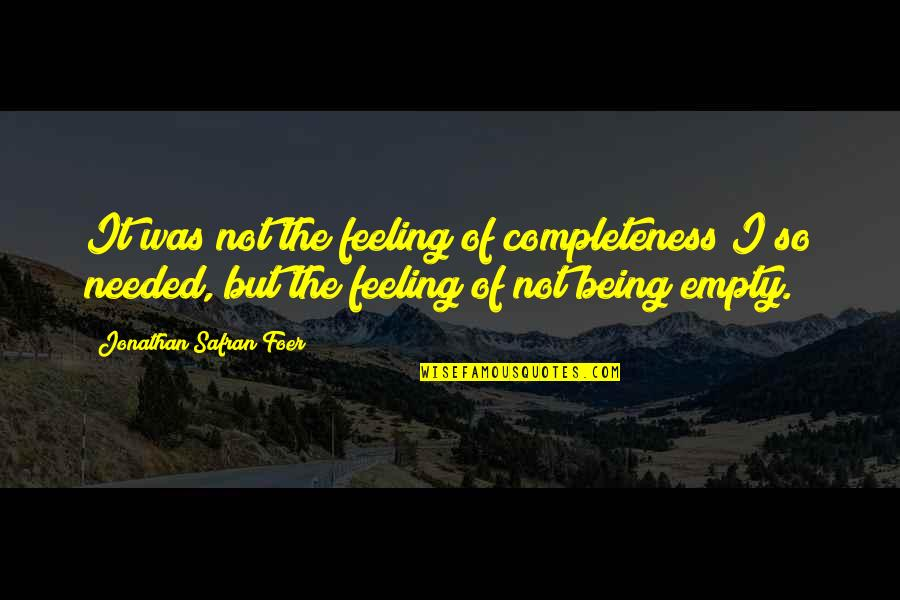 Feeling Of Emptiness Quotes By Jonathan Safran Foer: It was not the feeling of completeness I