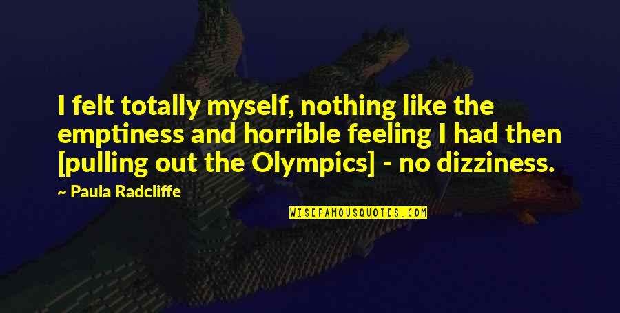 Feeling Of Emptiness Quotes By Paula Radcliffe: I felt totally myself, nothing like the emptiness