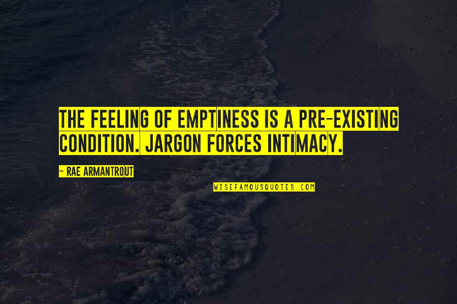 Feeling Of Emptiness Quotes By Rae Armantrout: The feeling of emptiness is a pre-existing condition.