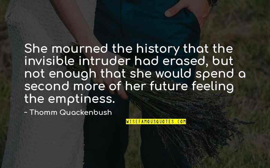 Feeling Of Emptiness Quotes By Thomm Quackenbush: She mourned the history that the invisible intruder