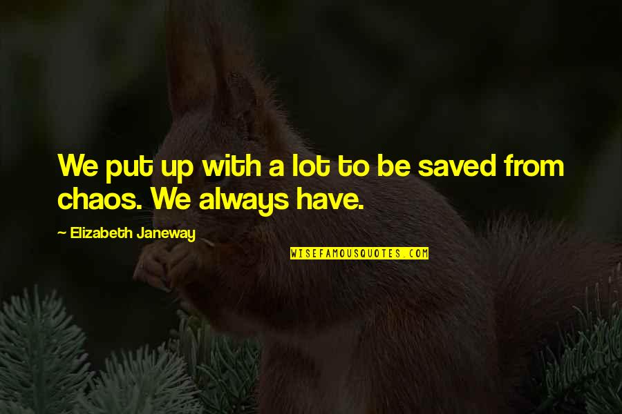 Feeling Of Incompleteness Quotes By Elizabeth Janeway: We put up with a lot to be