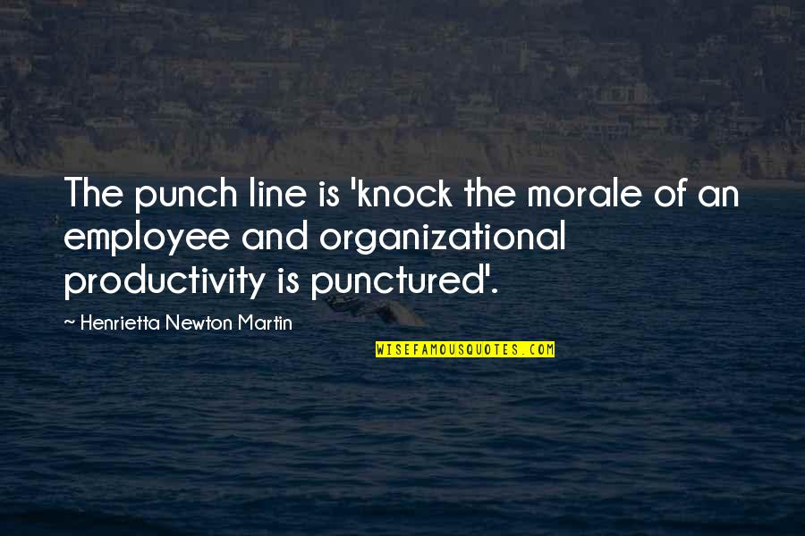 Feeling Of Incompleteness Quotes By Henrietta Newton Martin: The punch line is 'knock the morale of