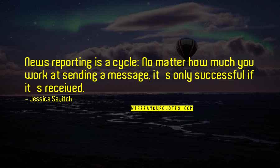 Feeling Of Incompleteness Quotes By Jessica Savitch: News reporting is a cycle: No matter how