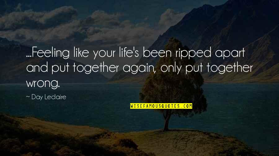 Feeling Okay Again Quotes By Day Leclaire: ...Feeling like your life's been ripped apart and