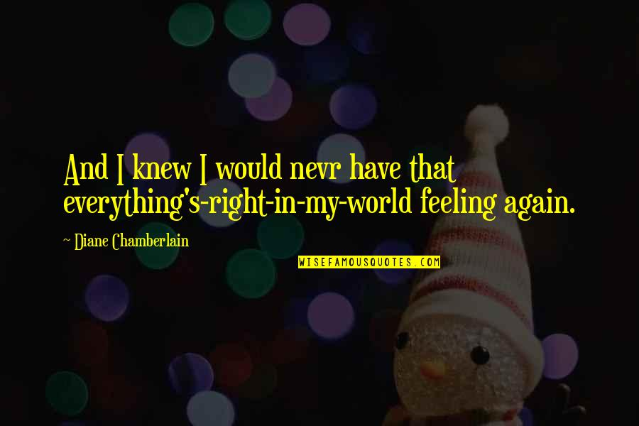Feeling Okay Again Quotes By Diane Chamberlain: And I knew I would nevr have that
