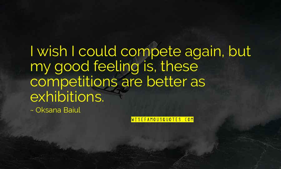 Feeling Okay Again Quotes By Oksana Baiul: I wish I could compete again, but my