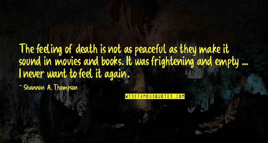 Feeling Okay Again Quotes By Shannon A. Thompson: The feeling of death is not as peaceful