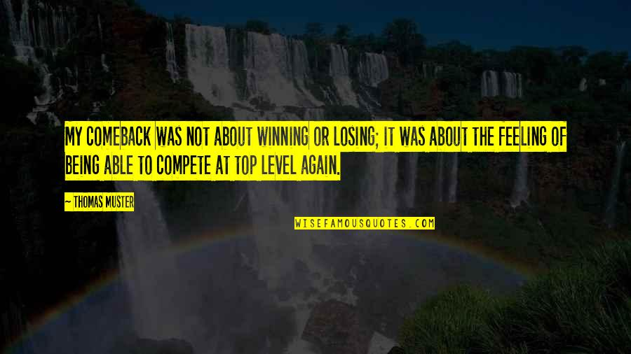 Feeling Okay Again Quotes By Thomas Muster: My comeback was not about winning or losing;