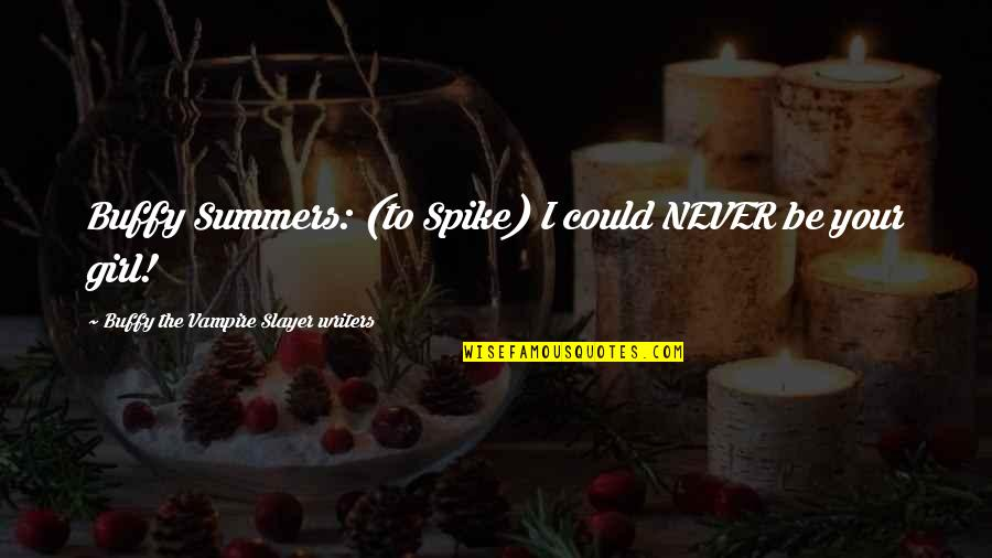 Feeling Optimistic Quotes By Buffy The Vampire Slayer Writers: Buffy Summers: (to Spike) I could NEVER be