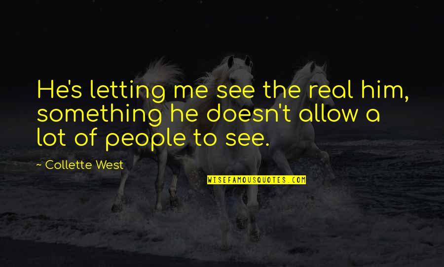 Feeling Optimistic Quotes By Collette West: He's letting me see the real him, something