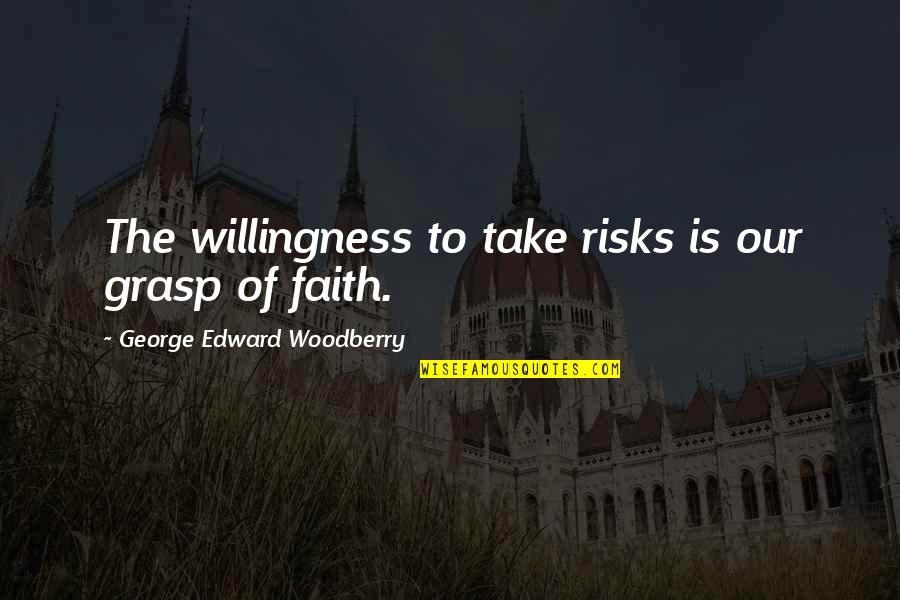Feeling Optimistic Quotes By George Edward Woodberry: The willingness to take risks is our grasp
