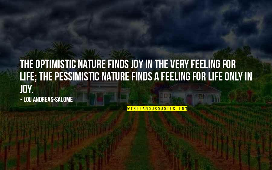 Feeling Optimistic Quotes By Lou Andreas-Salome: The optimistic nature finds joy in the very