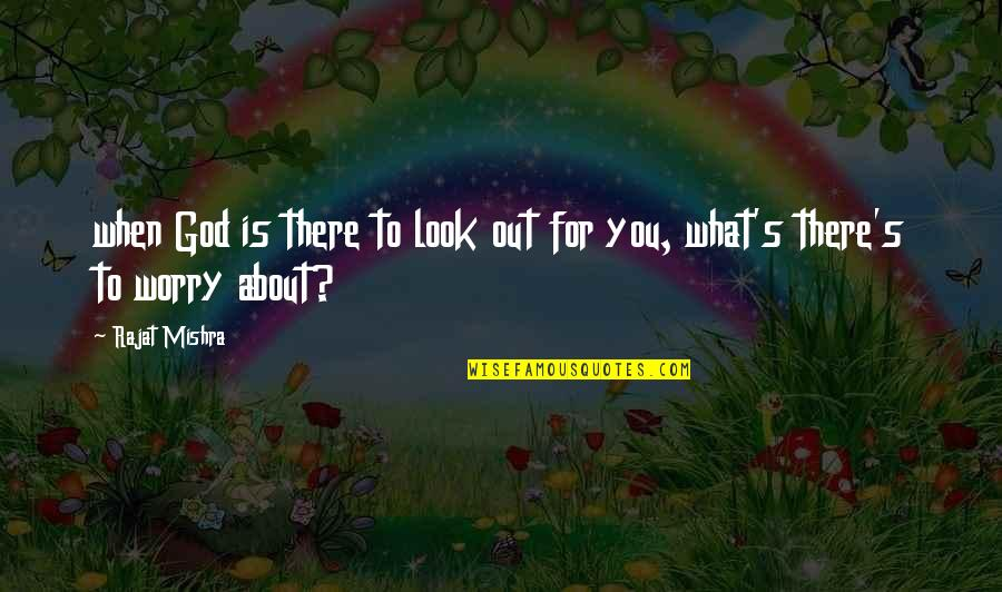 Feeling Optimistic Quotes By Rajat Mishra: when God is there to look out for