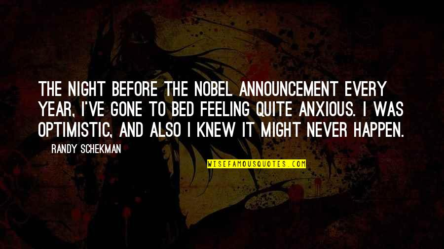 Feeling Optimistic Quotes By Randy Schekman: The night before the Nobel announcement every year,