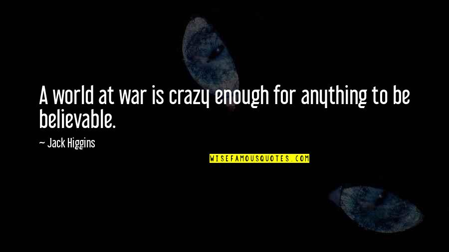Feeling Overloaded Quotes By Jack Higgins: A world at war is crazy enough for