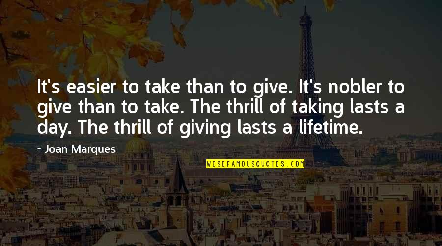 Feeling Overloaded Quotes By Joan Marques: It's easier to take than to give. It's