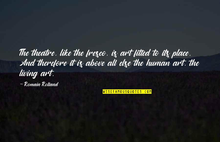 Feeling Overloaded Quotes By Romain Rolland: The theatre, like the fresco, is art fitted