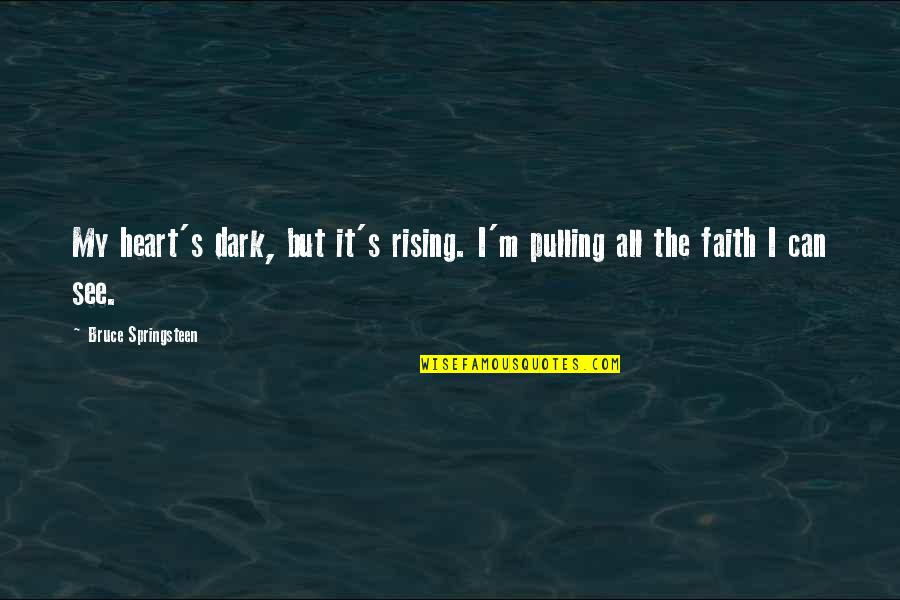Feeling Rubbish Quotes By Bruce Springsteen: My heart's dark, but it's rising. I'm pulling