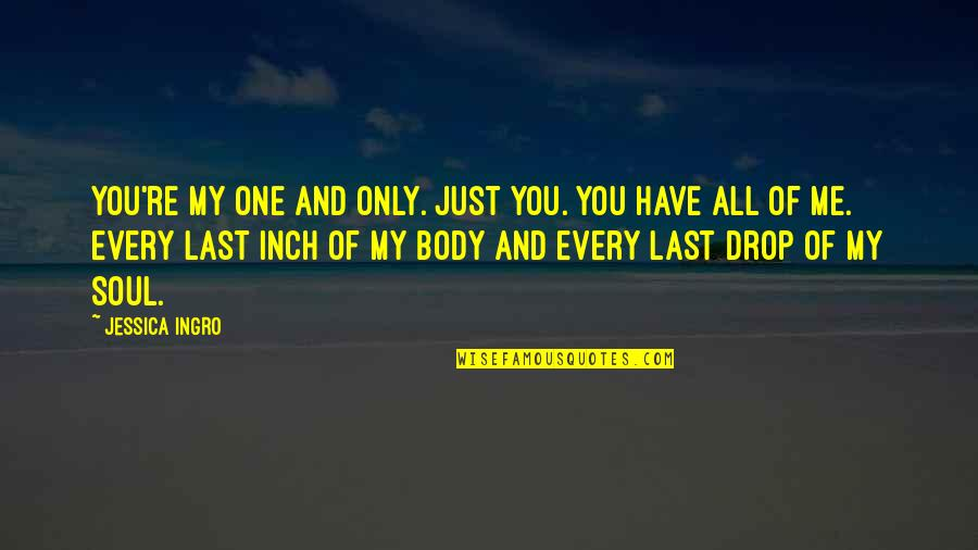 Feeling Rubbish Quotes By Jessica Ingro: You're my one and only. Just you. You