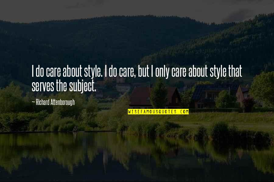 Feeling Rubbish Quotes By Richard Attenborough: I do care about style. I do care,