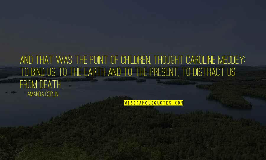 Feeling Sickness Quotes By Amanda Coplin: And that was the point of children, thought